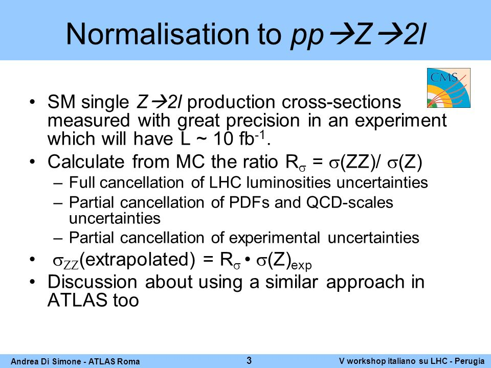 Normalisation to pp Z 2l SM single Z 2l production cross-sections measured with great precision in an experiment which will have L ~ 10 fb -1.