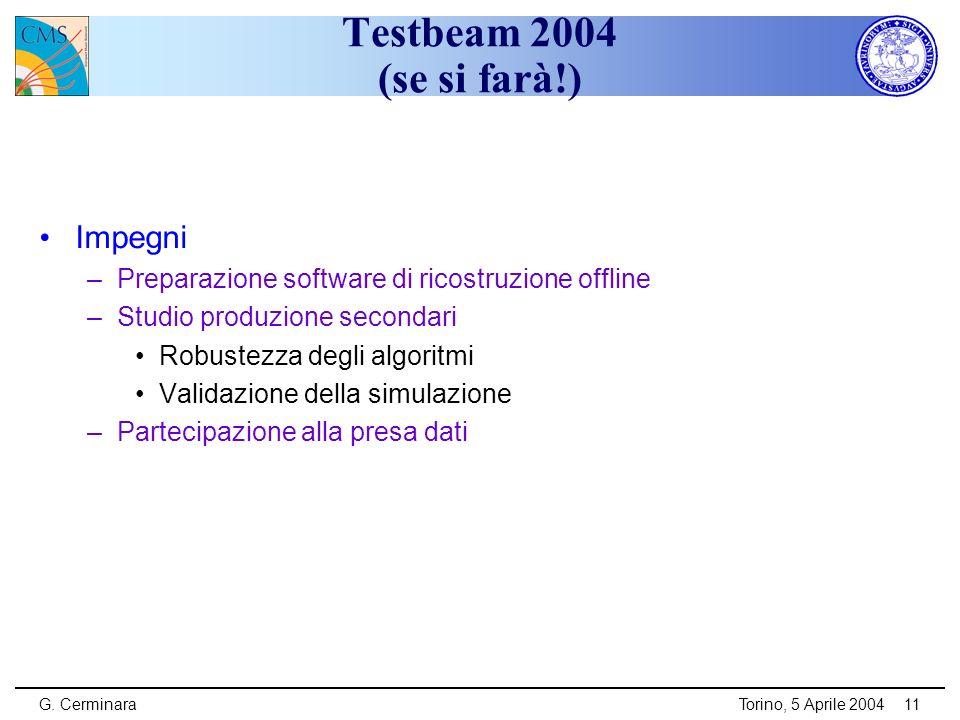G. CerminaraTorino, 5 Aprile 200411 Testbeam 2004 (se si farà!) Impegni –Preparazione software di ricostruzione offline –Studio produzione secondari R