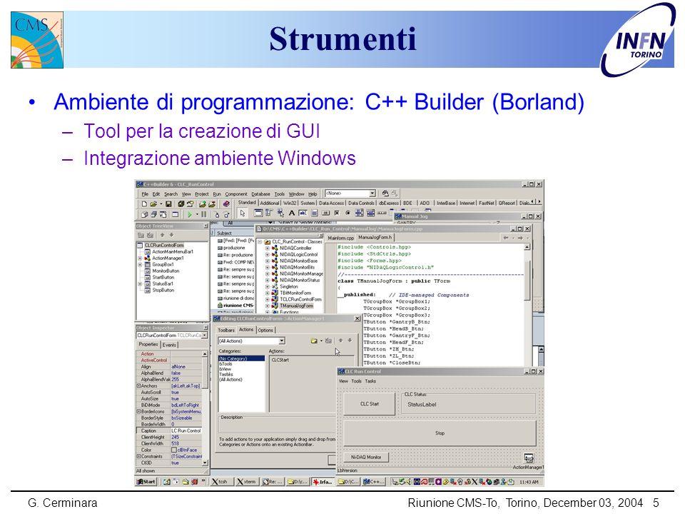 G. CerminaraRiunione CMS-To, Torino, December 03, 2004 5 Strumenti Ambiente di programmazione: C++ Builder (Borland) –Tool per la creazione di GUI –In