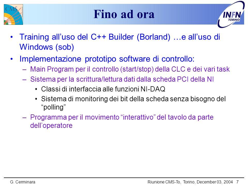G. CerminaraRiunione CMS-To, Torino, December 03, 2004 7 Fino ad ora Training alluso del C++ Builder (Borland) …e alluso di Windows (sob) Implementazi