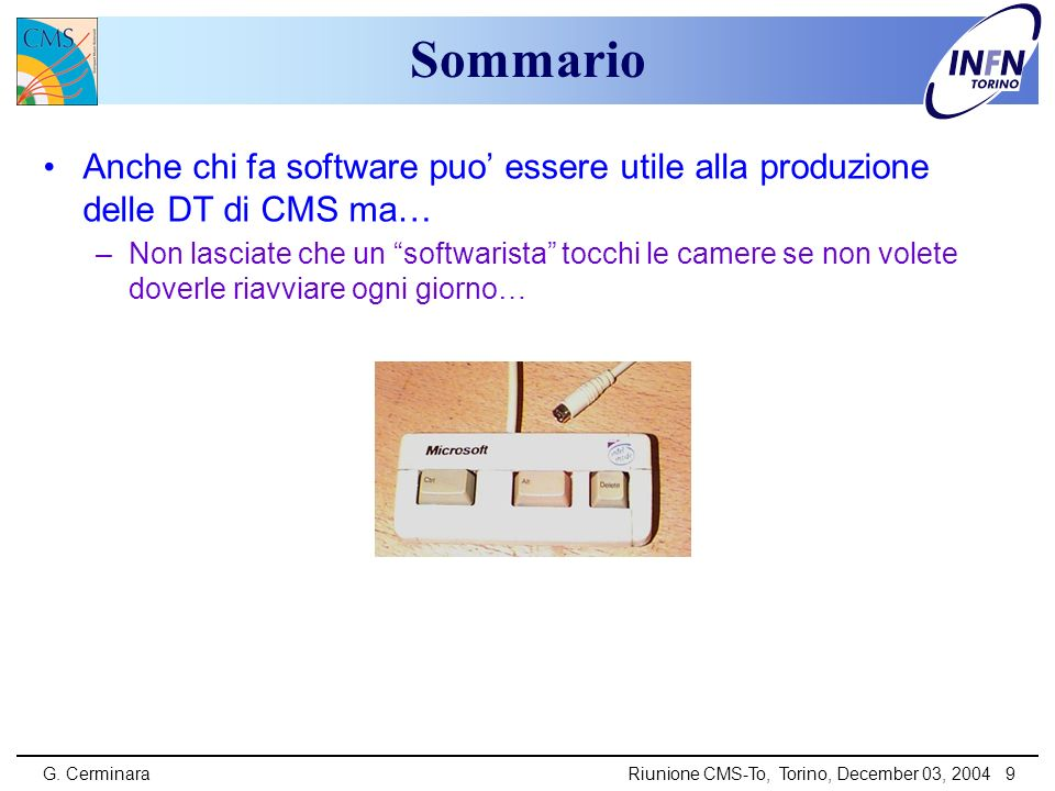 G. CerminaraRiunione CMS-To, Torino, December 03, 2004 9 Sommario Anche chi fa software puo essere utile alla produzione delle DT di CMS ma… –Non lasc