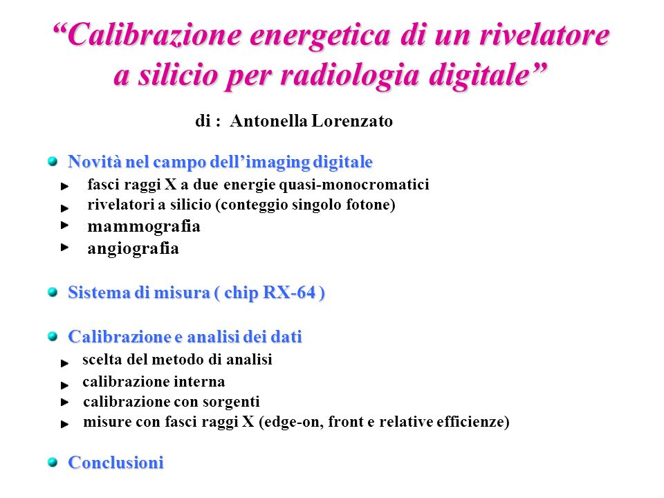 Calibrazione energetica di un rivelatore a silicio per radiologia digitale Novità nel campo dellimaging digitale fasci raggi X a due energie quasi-mon