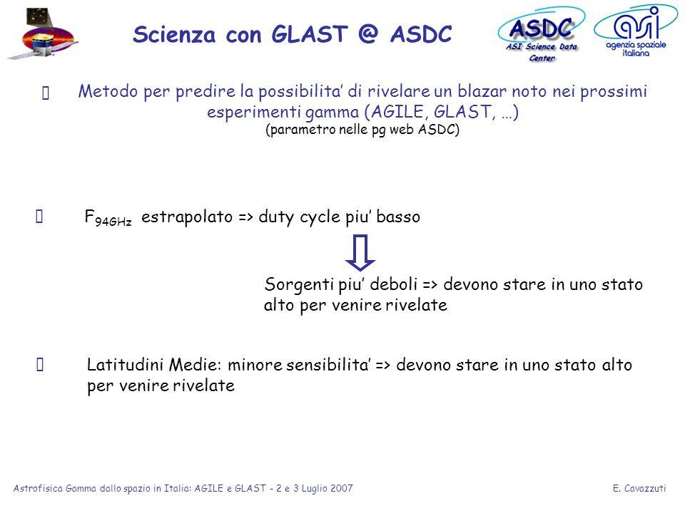 E. Cavazzuti Astrofisica Gamma dallo spazio in Italia: AGILE e GLAST - 2 e 3 Luglio 2007 F 94GHz estrapolato => duty cycle piu basso Sorgenti piu debo