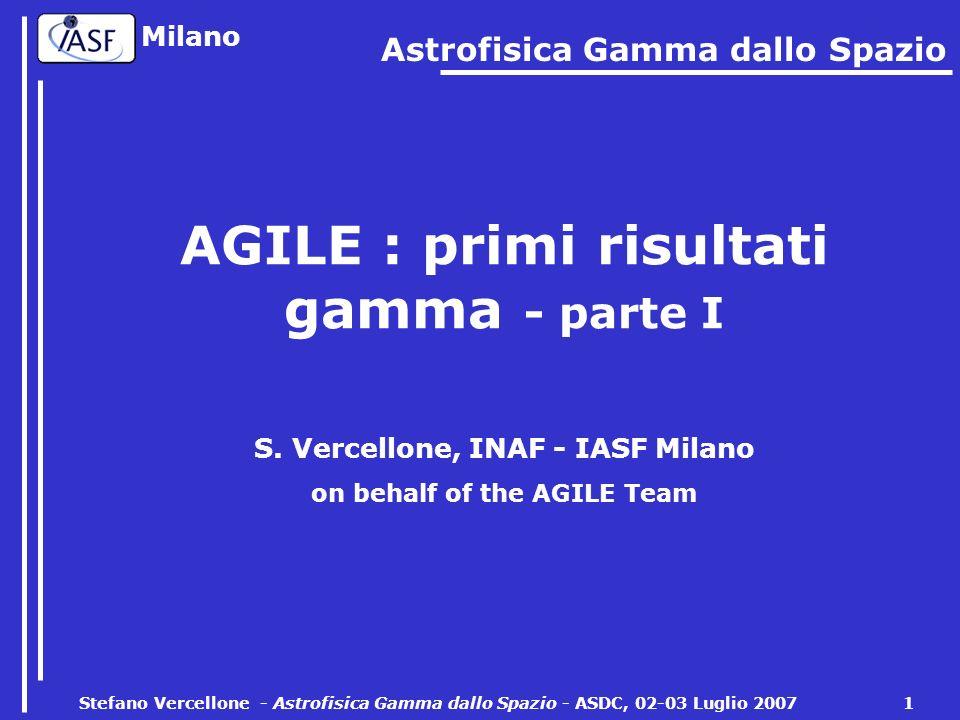 Milano Stefano Vercellone - Astrofisica Gamma dallo Spazio - ASDC, 02-03 Luglio 2007 1 AGILE : primi risultati gamma - parte I S.