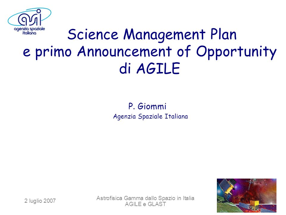 2 luglio 2007 Astrofisica Gamma dallo Spazio in Italia AGILE e GLAST Science Management Plan e primo Announcement of Opportunity di AGILE P.