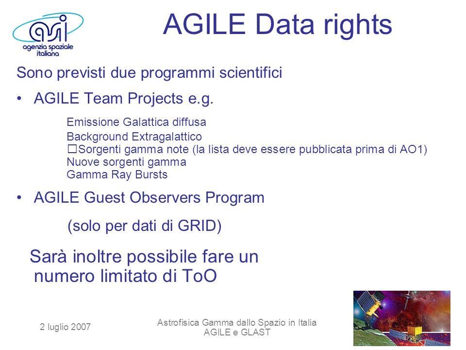 2 luglio 2007 Astrofisica Gamma dallo Spazio in Italia AGILE e GLAST AGILE Data rights Sono previsti due programmi scientifici AGILE Team Projects e.g.