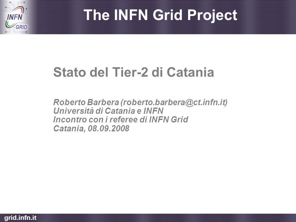 grid.infn.it The INFN Grid Project Stato del Tier-2 di Catania Roberto Barbera (roberto.barbera@ct.infn.it) Università di Catania e INFN Incontro con