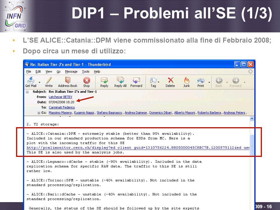 Enabling Grids for E-sciencE Catania, Incontro con i referee di INFN Grid, 08.09.2009 - 16 DIP1 – Problemi allSE (1/3) LSE ALICE::Catania::DPM viene c