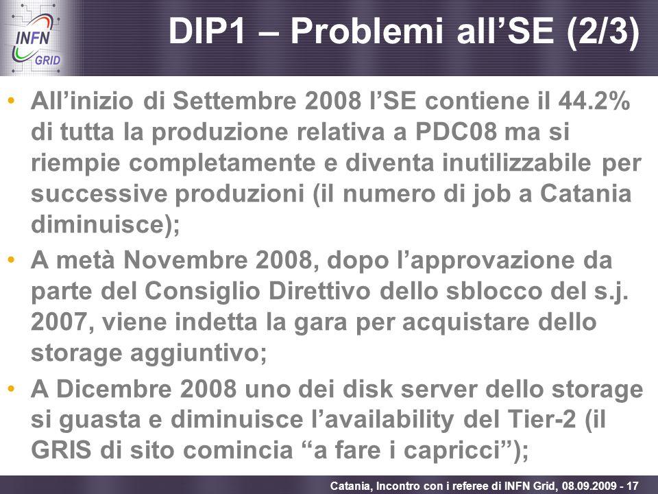 Enabling Grids for E-sciencE Catania, Incontro con i referee di INFN Grid, 08.09.2009 - 17 DIP1 – Problemi allSE (2/3) Allinizio di Settembre 2008 lSE