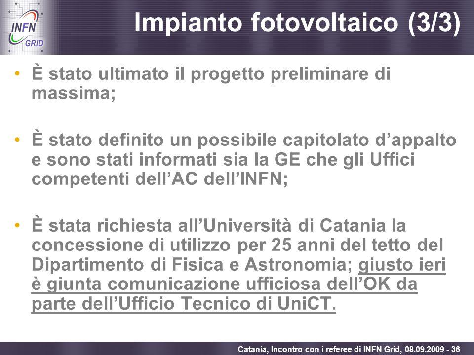 Enabling Grids for E-sciencE Catania, Incontro con i referee di INFN Grid, 08.09.2009 - 36 Impianto fotovoltaico (3/3) È stato ultimato il progetto pr