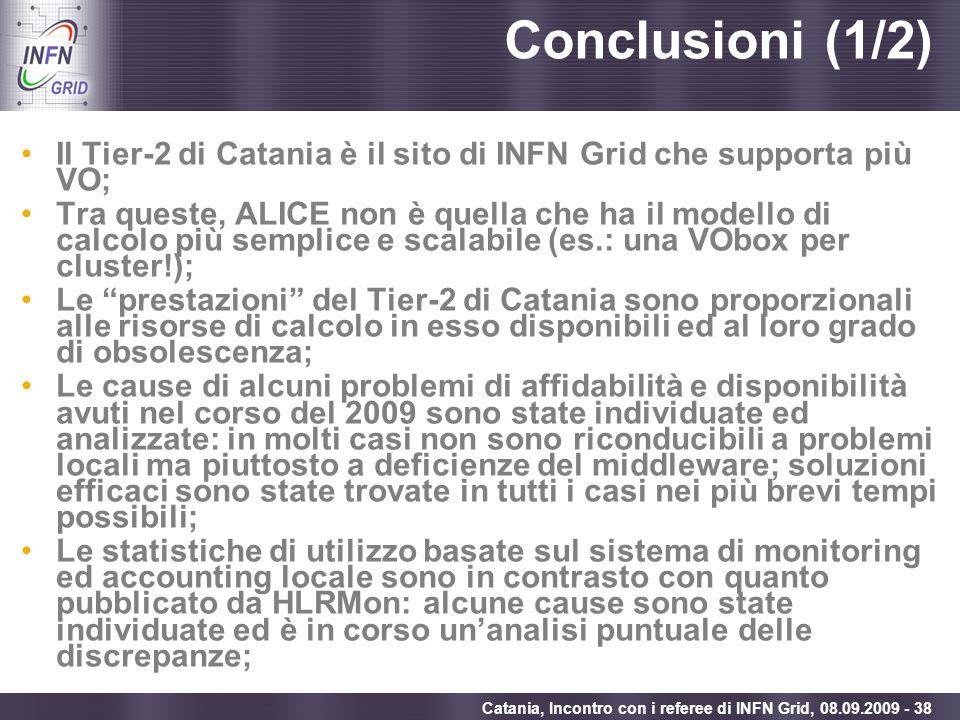 Enabling Grids for E-sciencE Catania, Incontro con i referee di INFN Grid, 08.09.2009 - 38 Conclusioni (1/2) Il Tier-2 di Catania è il sito di INFN Gr