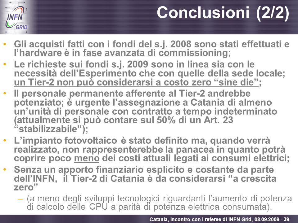 Enabling Grids for E-sciencE Catania, Incontro con i referee di INFN Grid, 08.09.2009 - 39 Conclusioni (2/2) Gli acquisti fatti con i fondi del s.j. 2