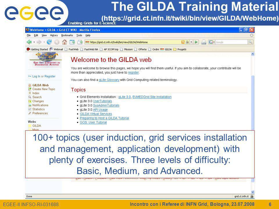 Enabling Grids for E-sciencE EGEE-II INFSO-RI-031688 Incontro con i Referee di INFN Grid, Bologna, 23.07.2008 17 Richieste 2009 per GILDA (k) SedeM.I.M.E.Cons.Inv.Totale CNAF3 3 CT12 PD63.5 9.5 Totale213.524.5