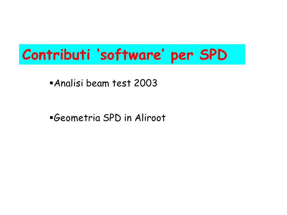 Contributi software per SPD Analisi beam test 2003 Geometria SPD in Aliroot