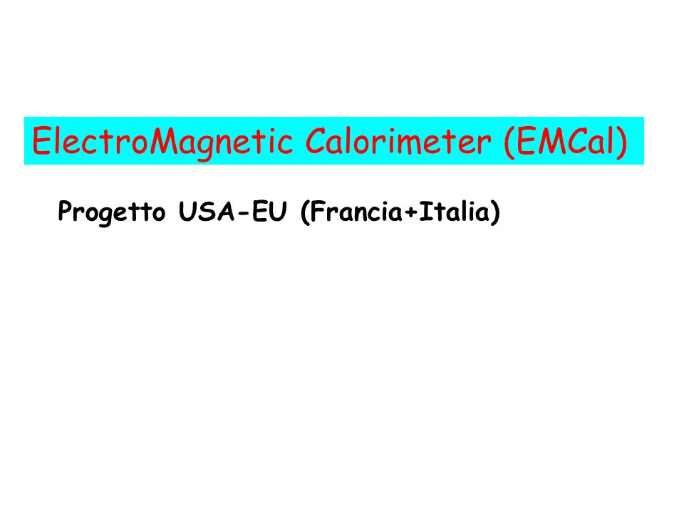 ElectroMagnetic Calorimeter (EMCal) Progetto USA-EU (Francia+Italia)