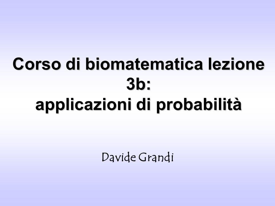 Corso di biomatematica lezione 3b: applicazioni di probabilità Davide Grandi