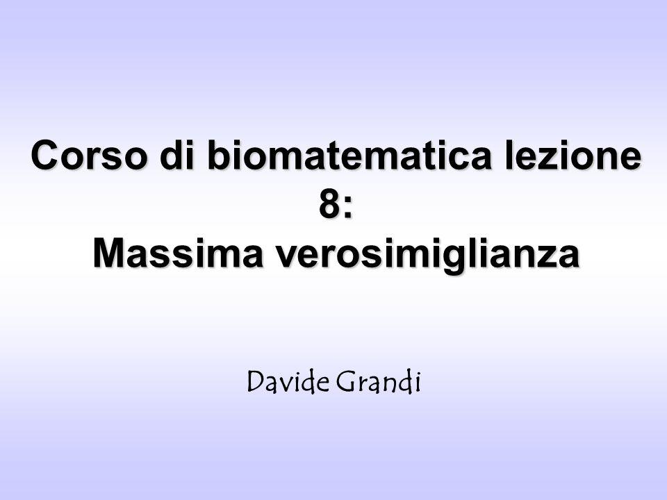 Corso di biomatematica lezione 8: Massima verosimiglianza Davide Grandi