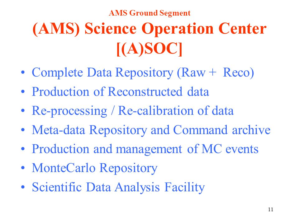 11 AMS Ground Segment (AMS) Science Operation Center [(A)SOC] Complete Data Repository (Raw + Reco) Production of Reconstructed data Re-processing / R
