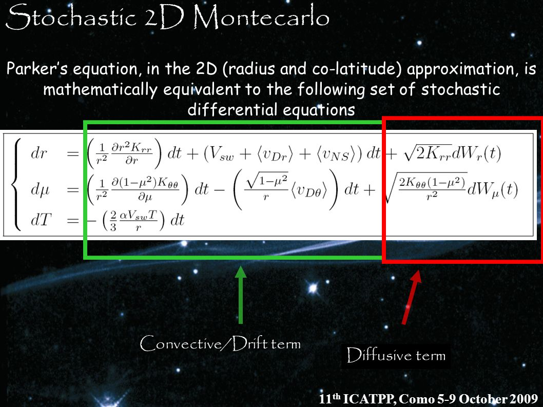 Stochastic 2D Montecarlo Parkers equation, in the 2D (radius and co-latitude) approximation, is mathematically equivalent to the following set of stoc