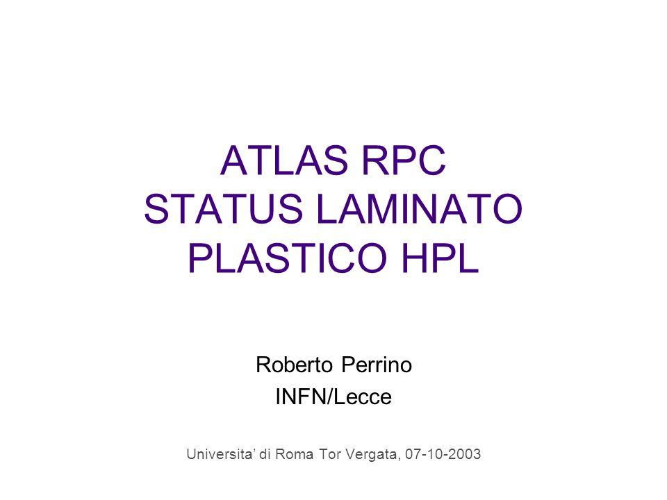 ATLAS RPC STATUS LAMINATO PLASTICO HPL Roberto Perrino INFN/Lecce Universita di Roma Tor Vergata, 07-10-2003