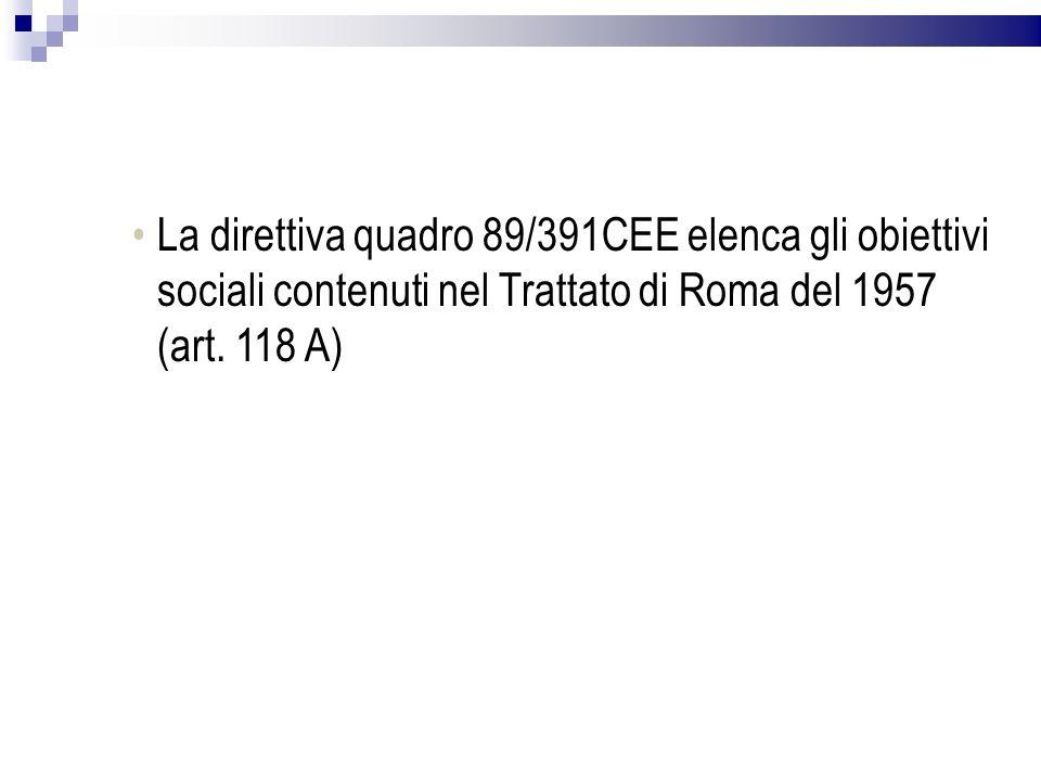 La direttiva quadro 89/391CEE elenca gli obiettivi sociali contenuti nel Trattato di Roma del 1957 (art. 118 A)