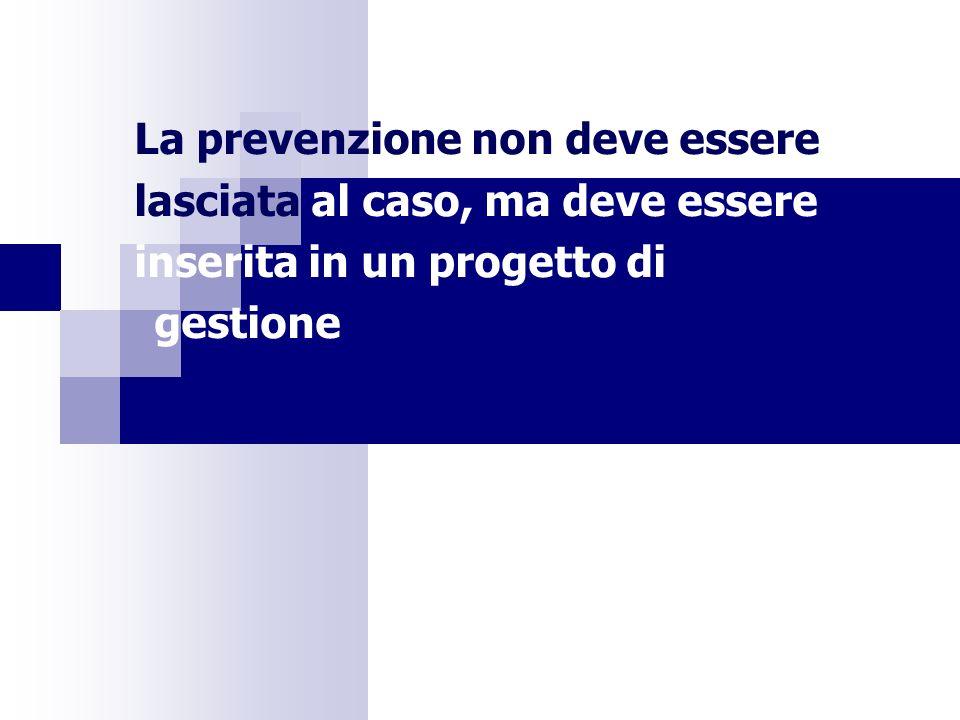 La prevenzione non deve essere lasciata al caso, ma deve essere inserita in un progetto di gestione