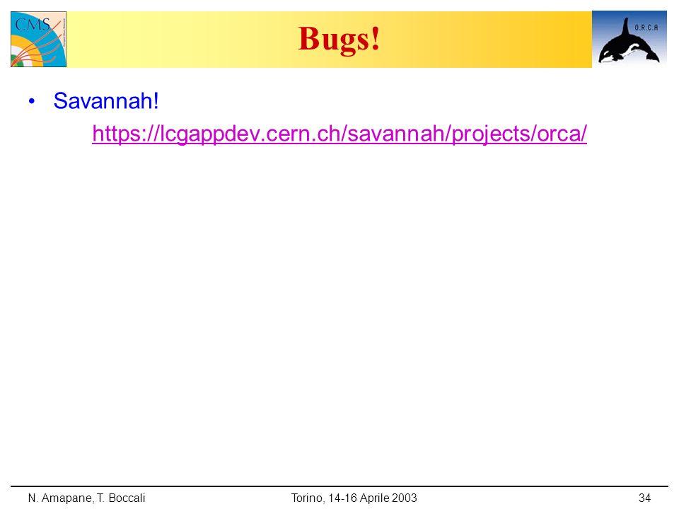 N. Amapane, T. BoccaliTorino, 14-16 Aprile 200334 Bugs! Savannah! https://lcgappdev.cern.ch/savannah/projects/orca/