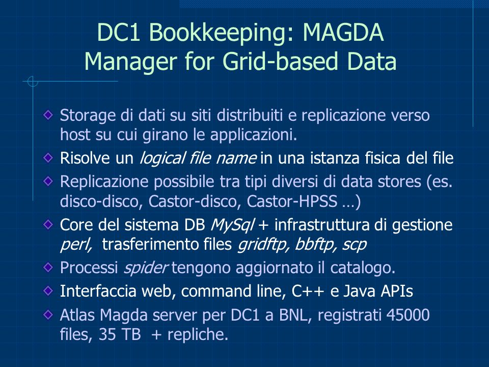 DC1 Bookkeeping: MAGDA Manager for Grid-based Data Storage di dati su siti distribuiti e replicazione verso host su cui girano le applicazioni. Risolv