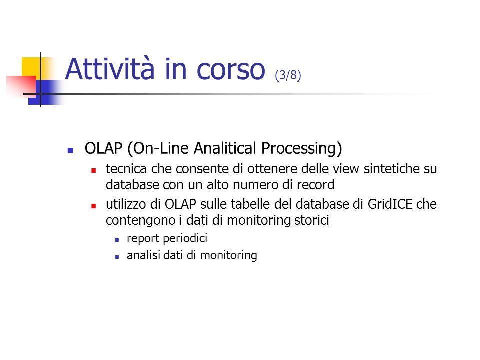 Attività in corso (3/8) OLAP (On-Line Analitical Processing) tecnica che consente di ottenere delle view sintetiche su database con un alto numero di