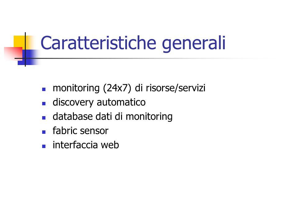 Caratteristiche generali monitoring (24x7) di risorse/servizi discovery automatico database dati di monitoring fabric sensor interfaccia web