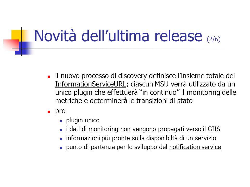 Novità dellultima release (2/6) il nuovo processo di discovery definisce linsieme totale dei InformationServiceURL; ciascun MSU verrà utilizzato da un