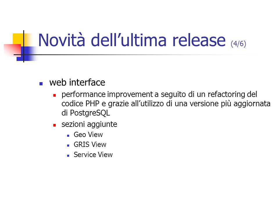 Novità dellultima release (4/6) web interface performance improvement a seguito di un refactoring del codice PHP e grazie allutilizzo di una versione