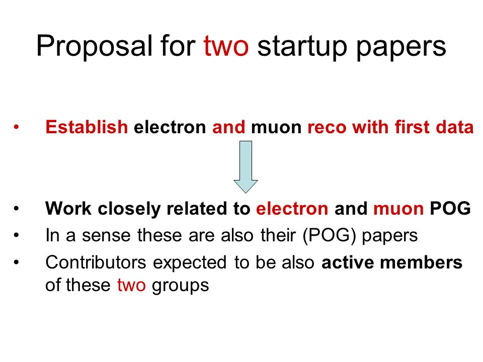 Proposal for two startup papers Establish electron and muon reco with first data Work closely related to electron and muon POG In a sense these are al