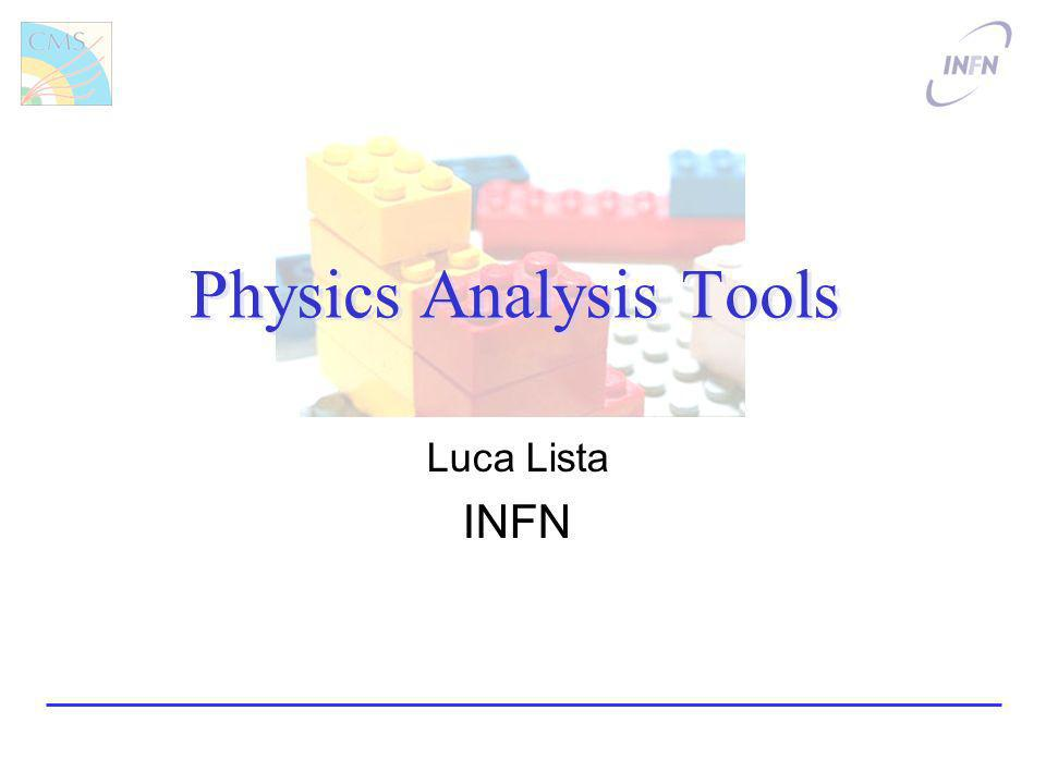 Physics Analysis Tools Luca Lista INFN