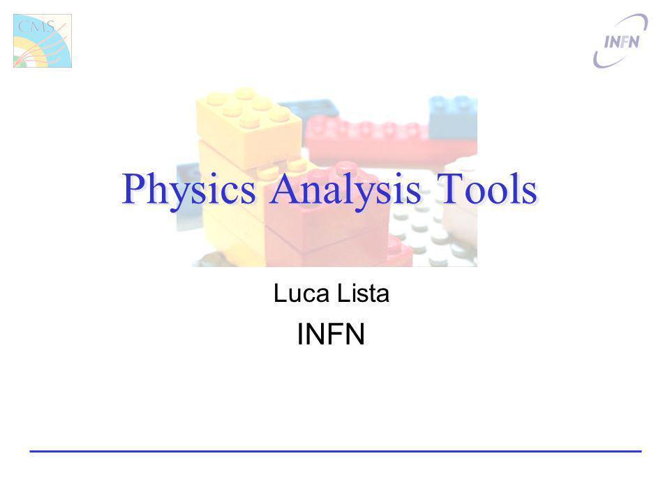 Physics Analysis Tools Luca Lista INFN