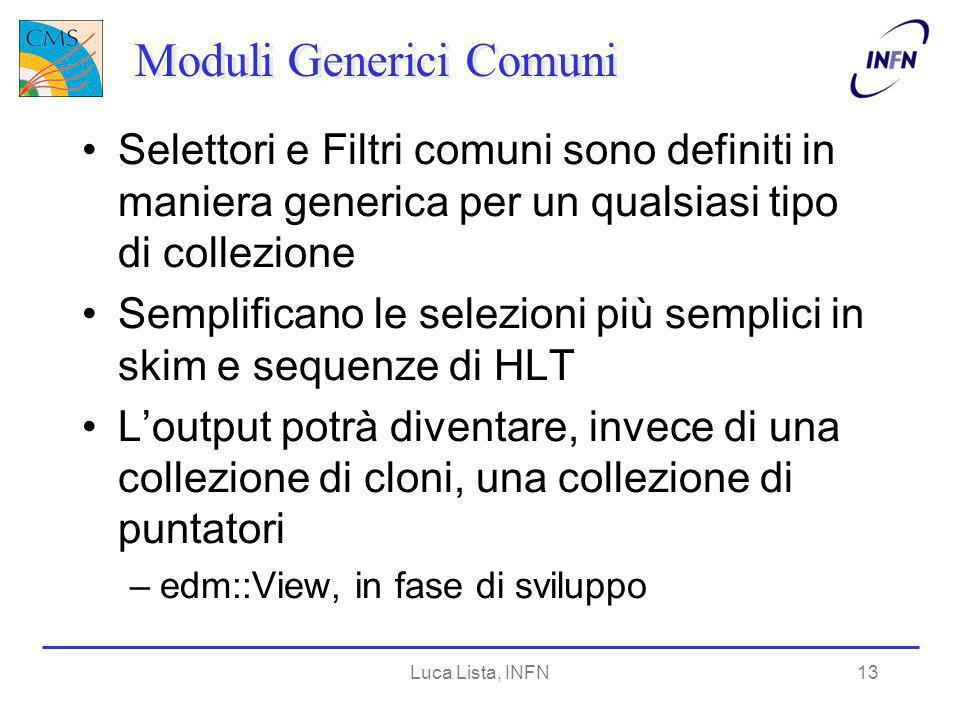Luca Lista, INFN13 Moduli Generici Comuni Selettori e Filtri comuni sono definiti in maniera generica per un qualsiasi tipo di collezione Semplificano