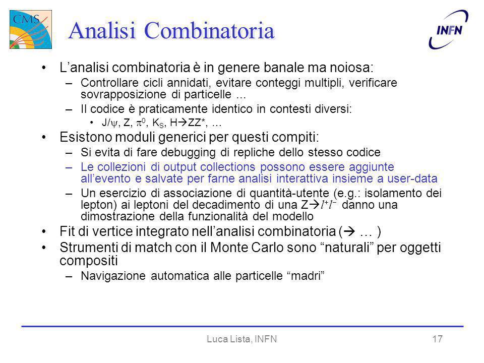 Luca Lista, INFN17 Analisi Combinatoria Lanalisi combinatoria è in genere banale ma noiosa: –Controllare cicli annidati, evitare conteggi multipli, verificare sovrapposizione di particelle...