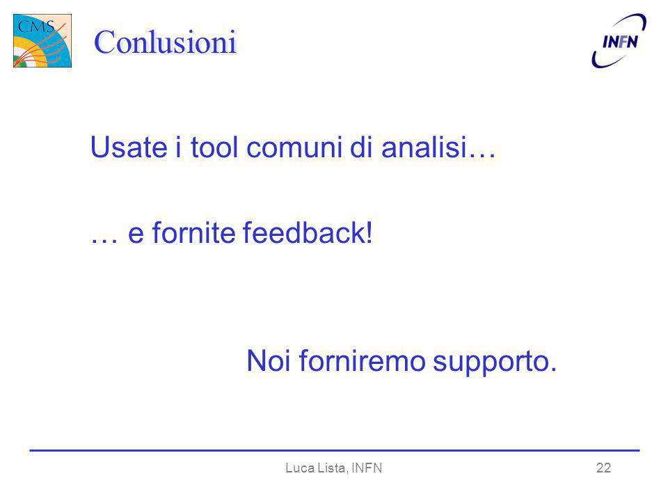 Luca Lista, INFN22 Conlusioni Usate i tool comuni di analisi… … e fornite feedback! Noi forniremo supporto.