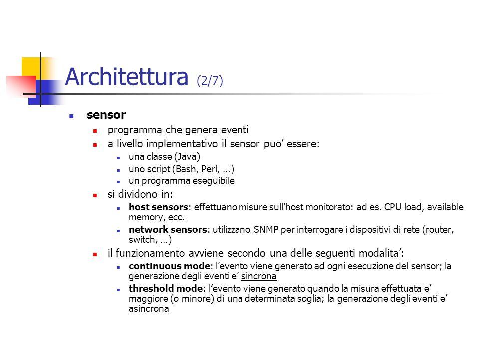 Architettura (2/7) sensor programma che genera eventi a livello implementativo il sensor puo essere: una classe (Java) uno script (Bash, Perl, …) un p