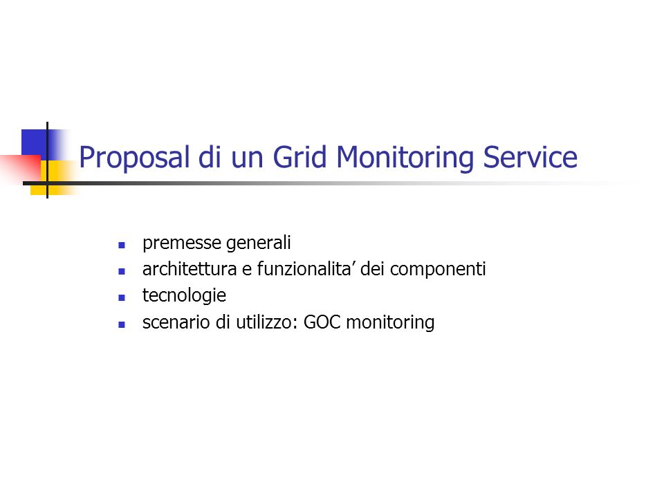 Proposal di un Grid Monitoring Service premesse generali architettura e funzionalita dei componenti tecnologie scenario di utilizzo: GOC monitoring