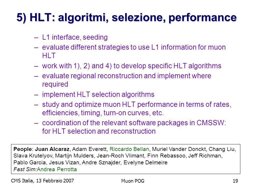 CMS Italia, 13 Febbraio 2007 Muon POG19 5) HLT: algoritmi, selezione, performance –L1 interface, seeding –evaluate different strategies to use L1 info
