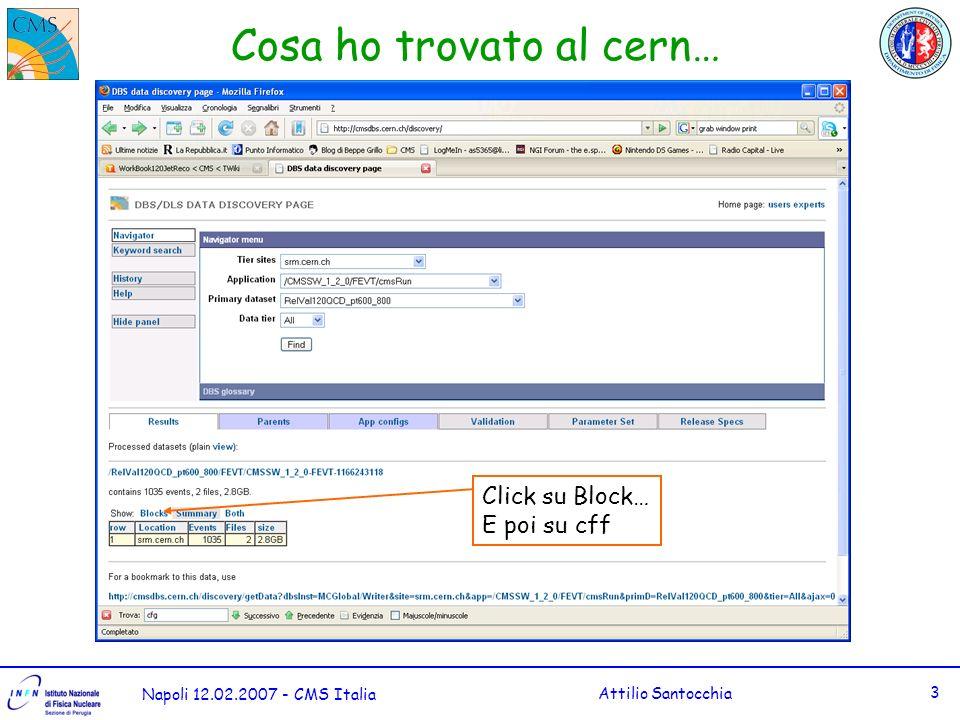 Napoli 12.02.2007 - CMS Italia Attilio Santocchia 4 Il codice… Qui sta il codice del tutorial… o http://cmssw.cvs.cern.ch/cgi- bin/cmssw.cgi/CMSSW/RecoJets/JetAnaly zers/?cvsroot=CMSSW&only_with_tag=Jet Tutorial_1_2_0 http://cmssw.cvs.cern.ch/cgi- bin/cmssw.cgi/CMSSW/RecoJets/JetAnaly zers/?cvsroot=CMSSW&only_with_tag=Jet Tutorial_1_2_0 E la classe che ci interessa è: o JetPlotsExample.h JetPlotsExample.h