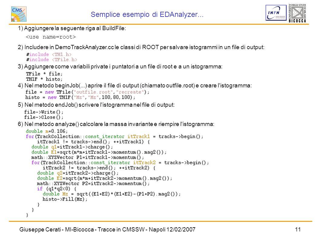 Giuseppe Cerati - MI-Bicocca - Tracce in CMSSW - Napoli 12/02/200711 Semplice esempio di EDAnalyzer... Aggiungere la seguente riga al BuildFile: Inclu