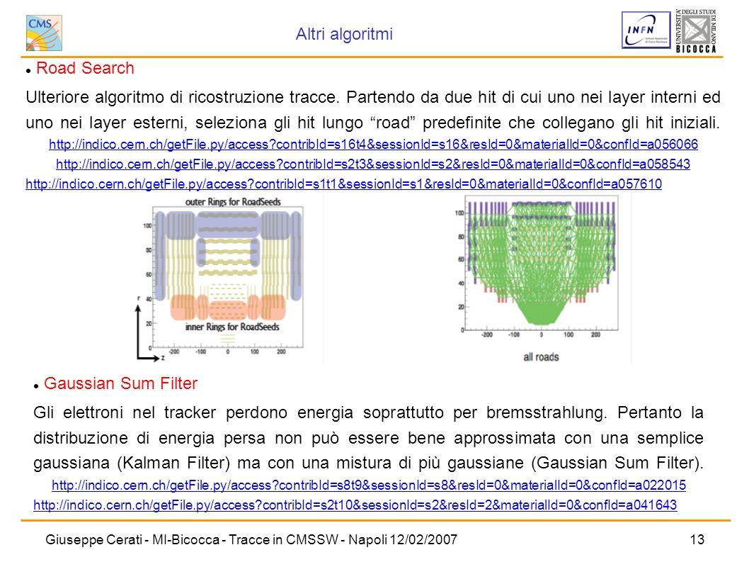 Giuseppe Cerati - MI-Bicocca - Tracce in CMSSW - Napoli 12/02/200713 Road Search Ulteriore algoritmo di ricostruzione tracce. Partendo da due hit di c