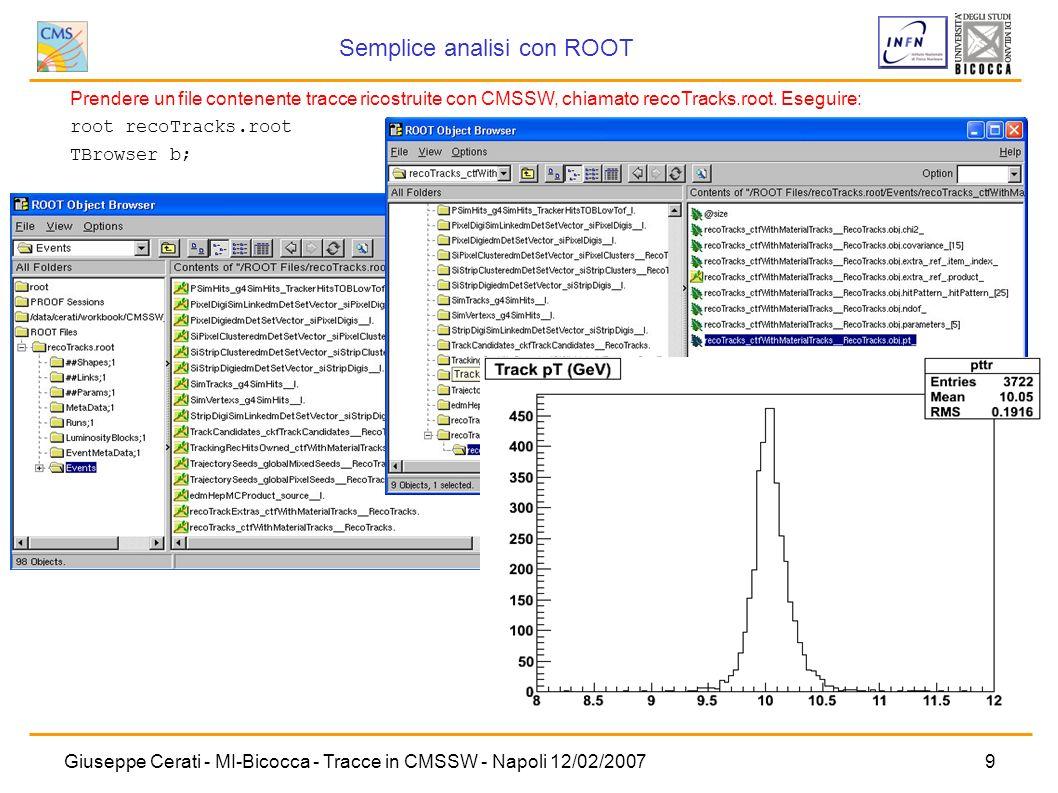 Giuseppe Cerati - MI-Bicocca - Tracce in CMSSW - Napoli 12/02/200710 da CMSSW_1_2_0/src: mkdir Demo cd Demo mkedanlzr -track DemoTrackAnalyzer cd DemoTrackAnalyzer/src Creare un EDAnalyzer Per accedere ai dati in modo da poterli rielaborare: 1.