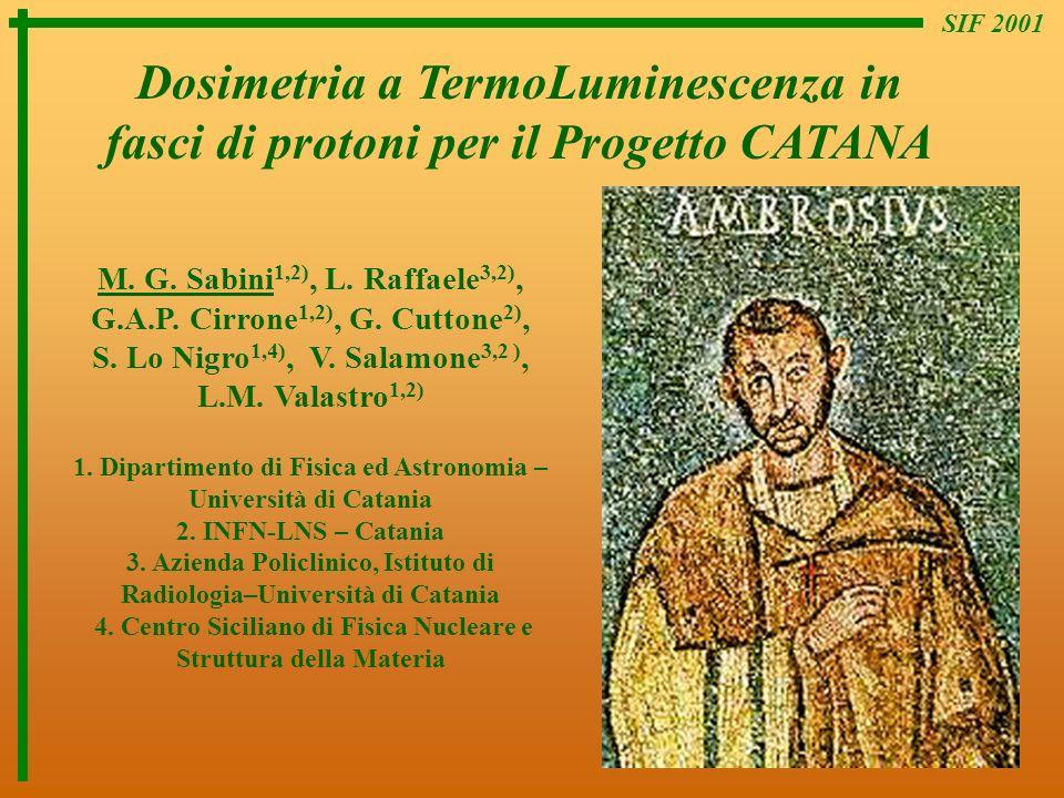 Dosimetria a TermoLuminescenza in fasci di protoni per il Progetto CATANA SIF 2001 M. G. Sabini 1,2), L. Raffaele 3,2), G.A.P. Cirrone 1,2), G. Cutton