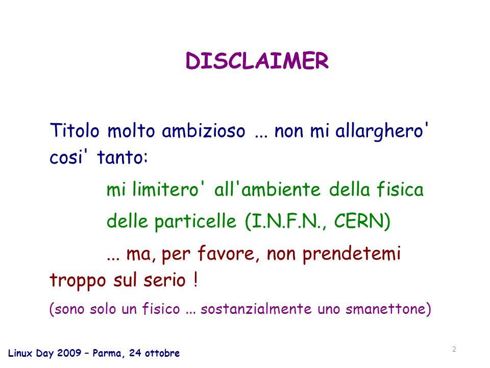 Linux Day 2009 – Parma, 24 ottobre 2 DISCLAIMER Titolo molto ambizioso...
