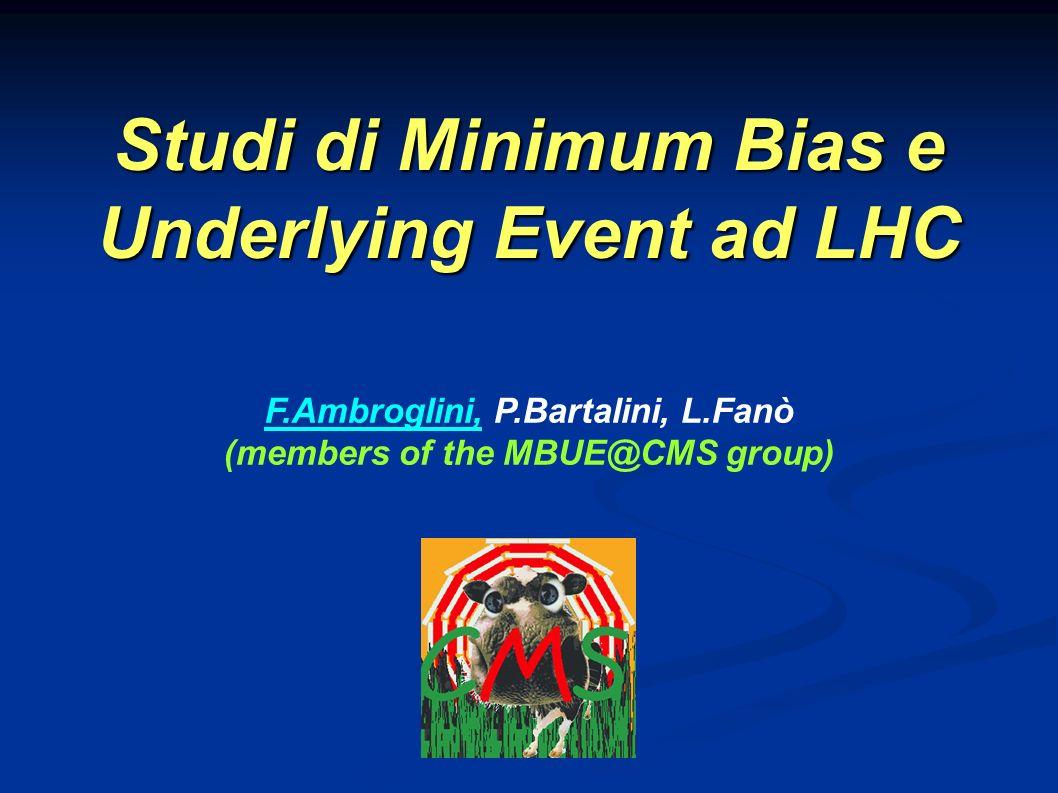 Studi di Minimum Bias e Underlying Event ad LHC F.Ambroglini, P.Bartalini, L.Fanò (members of the MBUE@CMS group)