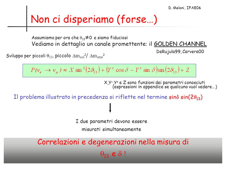 D. Meloni, IFAE06 Non ci disperiamo (forse…) Assumiamo per ora che 13 0 e siamo fiduciosi GOLDEN CHANNEL Vediamo in dettaglio un canale promettente: i