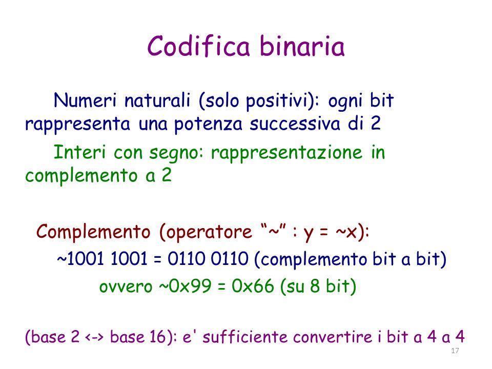 18 Complemento a 2 Facile dimostrare che vale sempre: (x + ~x) = 0xff; (x + ~x + 1) = 0x100 = 0 (su 8 bit) Essendo, per definizione, (-x) il numero per cui: (x + (-x)) = 0 (-x) = ~x + 1 Ovvero, nel nostro caso: -0x66 = 0x9a -0x9a = 0x66 Chi fra 0x9a e 0x66 e negativo ?